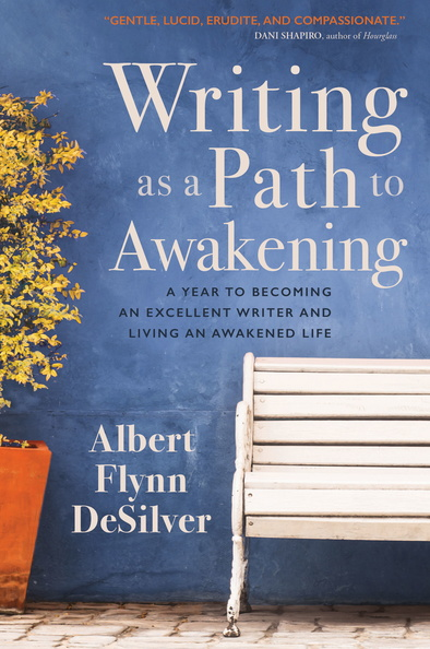 A Meditation + Writing Exercise to Conquer Your Fear, Writing as a Path to Awakening, Albert Flynn DeSilver