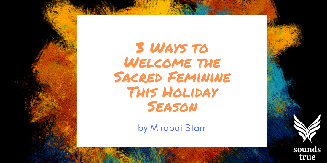 3 Ways to Welcome the Sacred Feminine This Holiday Season (2)