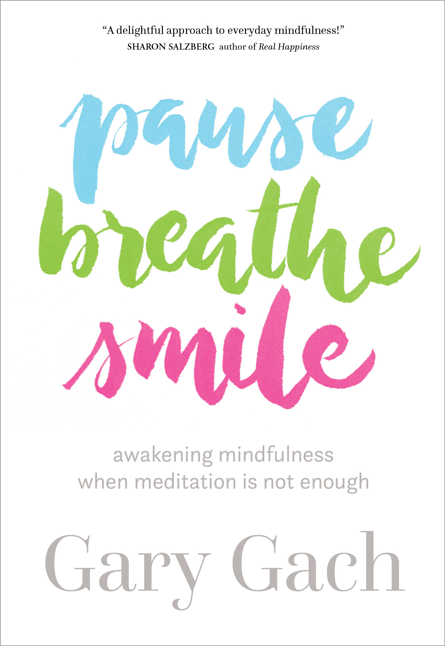 Pause, Breathe, Smile by Gary Gach