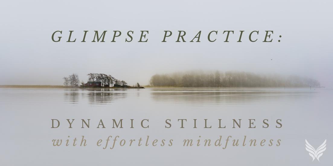 Glimpse Practice: Dynamic Stillness with Effortless Mindfulness Blog Header Image