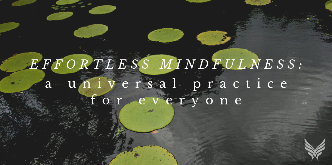 Effortless Mindfulness: A Universal Practice for Everyone Blog Header Image