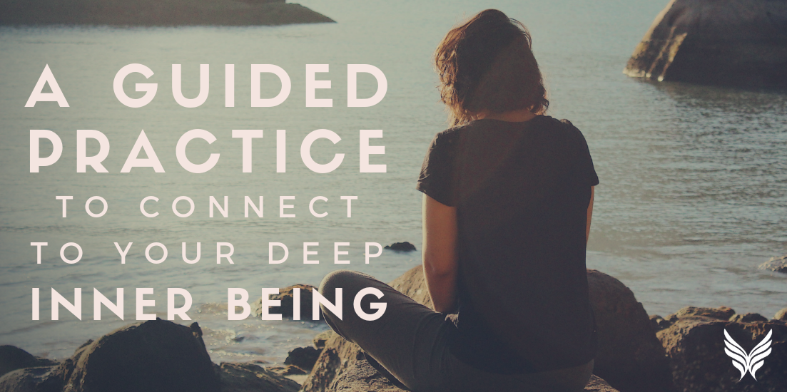 A Guided Practice to Connect with Our Deep, Inner Being Header Photo