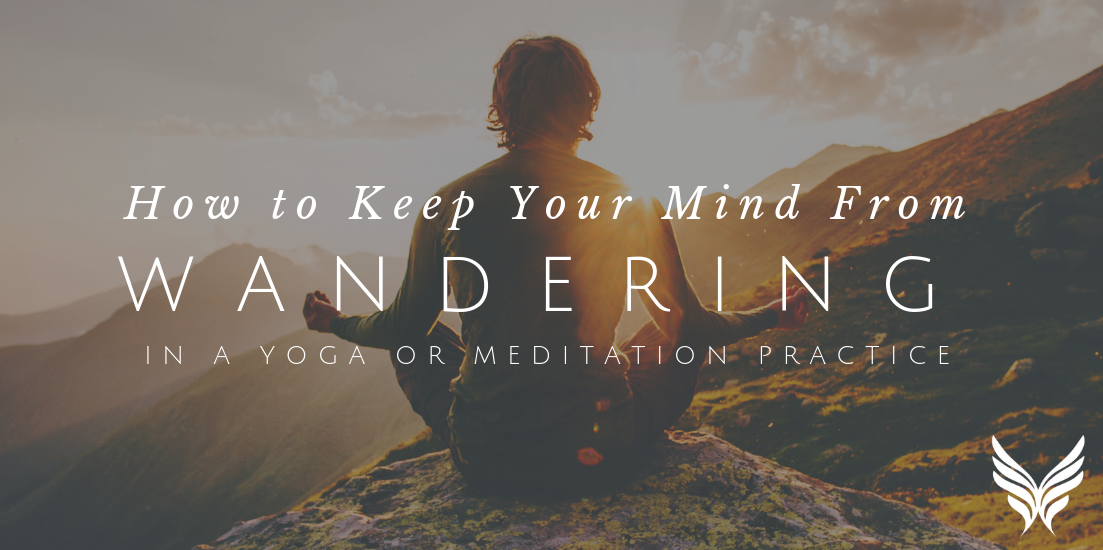 Keep Your Mind from Wandering in a Yoga or Meditation Practice - Sounds True Blog Main Image