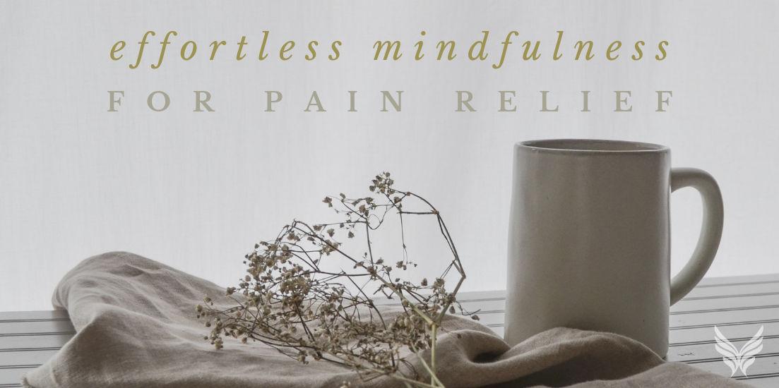 Effortless Mindfulness For Pain Relief