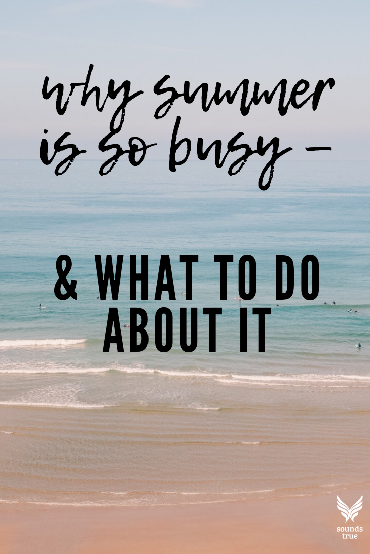 Why Summer is Busy & What to Do About It, Charlie Gilkey, Sounds True