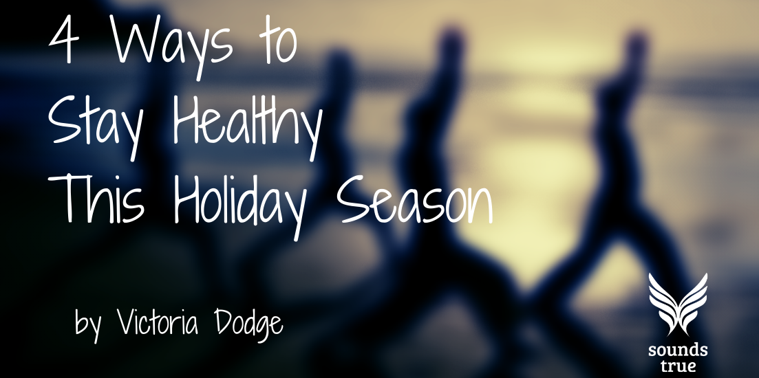 4 Ways to Stay Healthy This Holiday Season