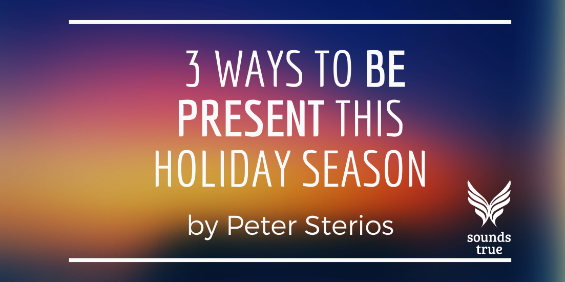 3 Ways To Be Present This Holiday Season