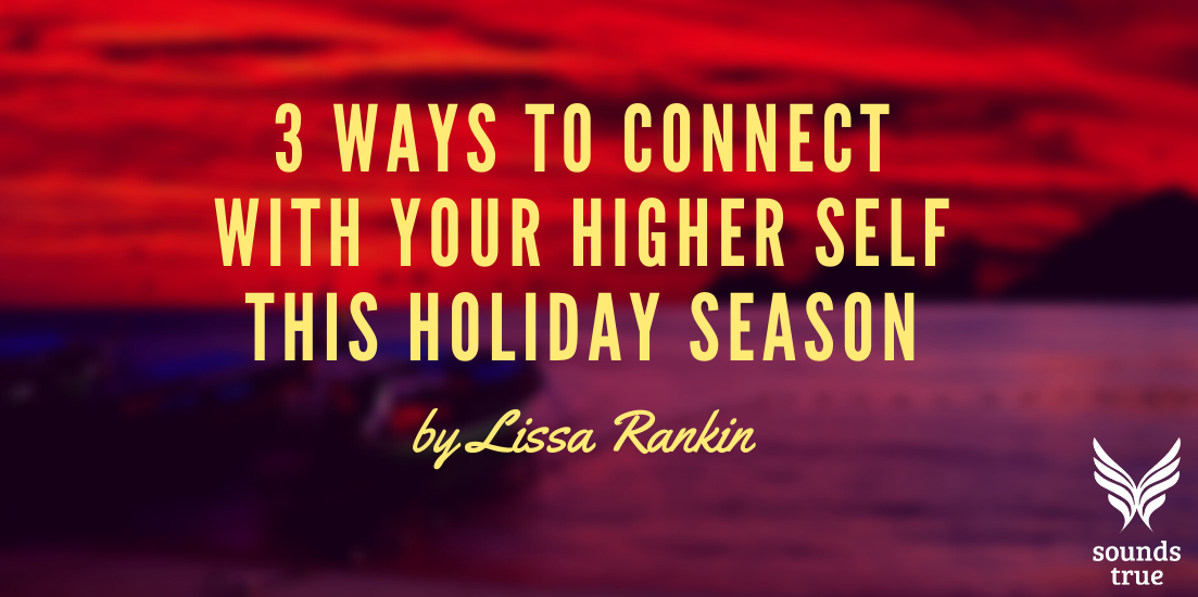 3 Ways to Connect With Your Higher Self This Holiday Season