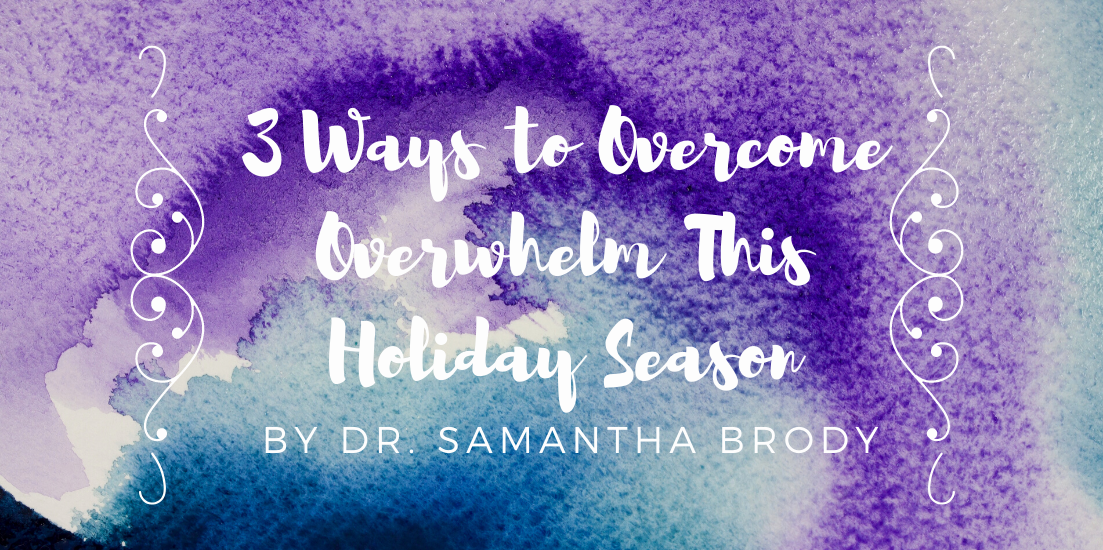3 Ways to Overcome Overwhelm This Holiday Season