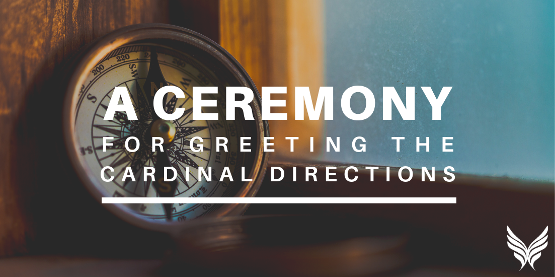 Blog A Ceremony to Greet the Cardinal Directions Sounds True Blog