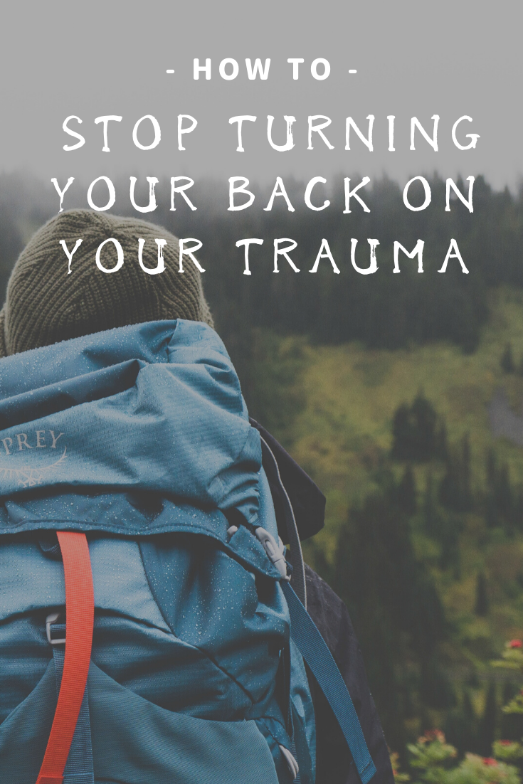 how to heal your trauma, don't hide from your trauma, don't turn your back on your trauma