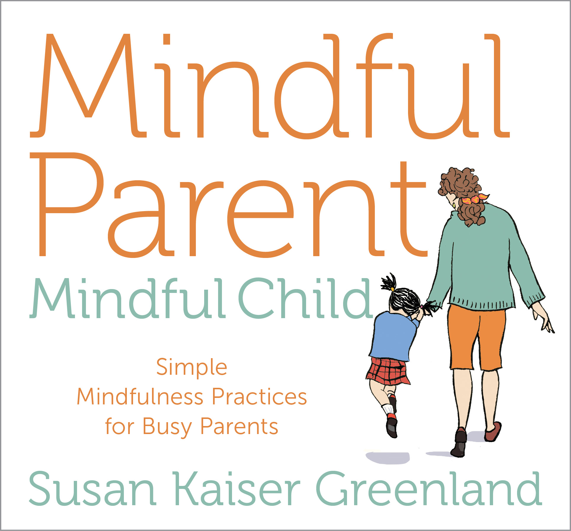 Mindful Parent, Mindful Child by Susan Kaiser Greenland, Sounds True