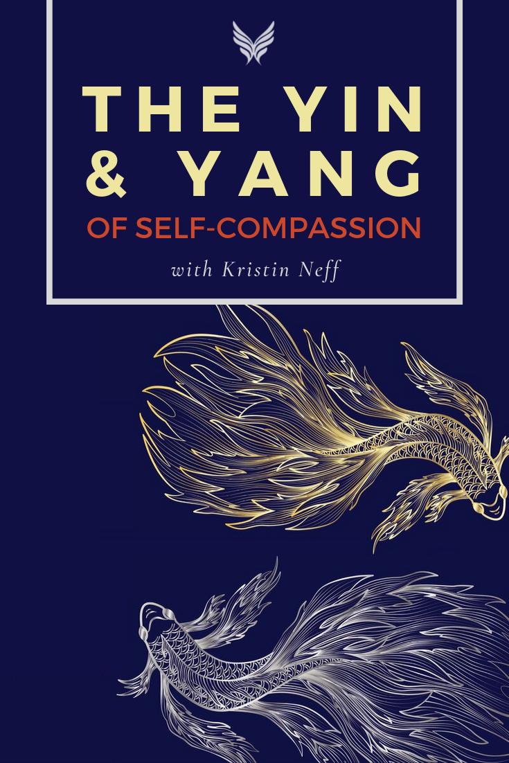 Yin and Yang of Self-Compassion Kristin Neff Pinterest