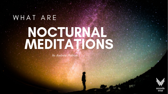 What are Nocturnal Meditations by Andrew Holecek