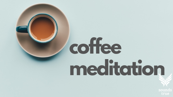 Coffee Meditations, Edward Espe Brown, Sounds True