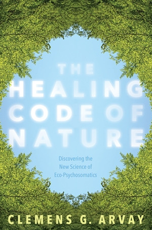 The Healing Code of Nature - Clemens G. Arvay
