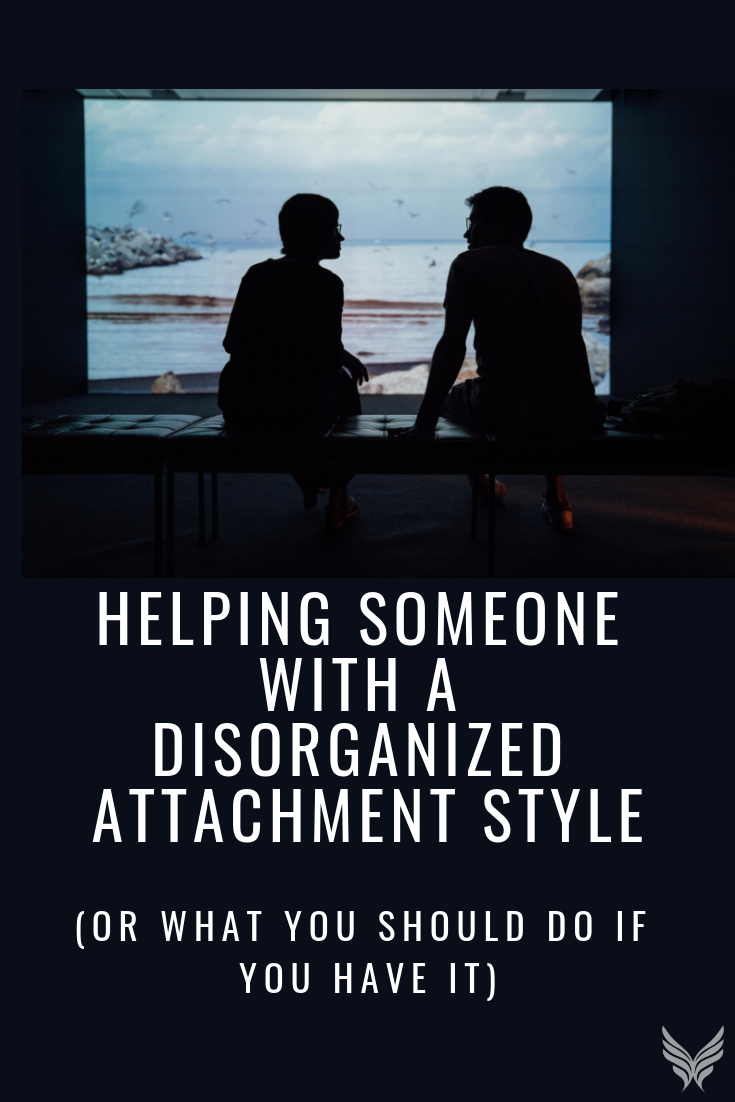 Helping Someone with a Disorganized Attachment Style Pinterest