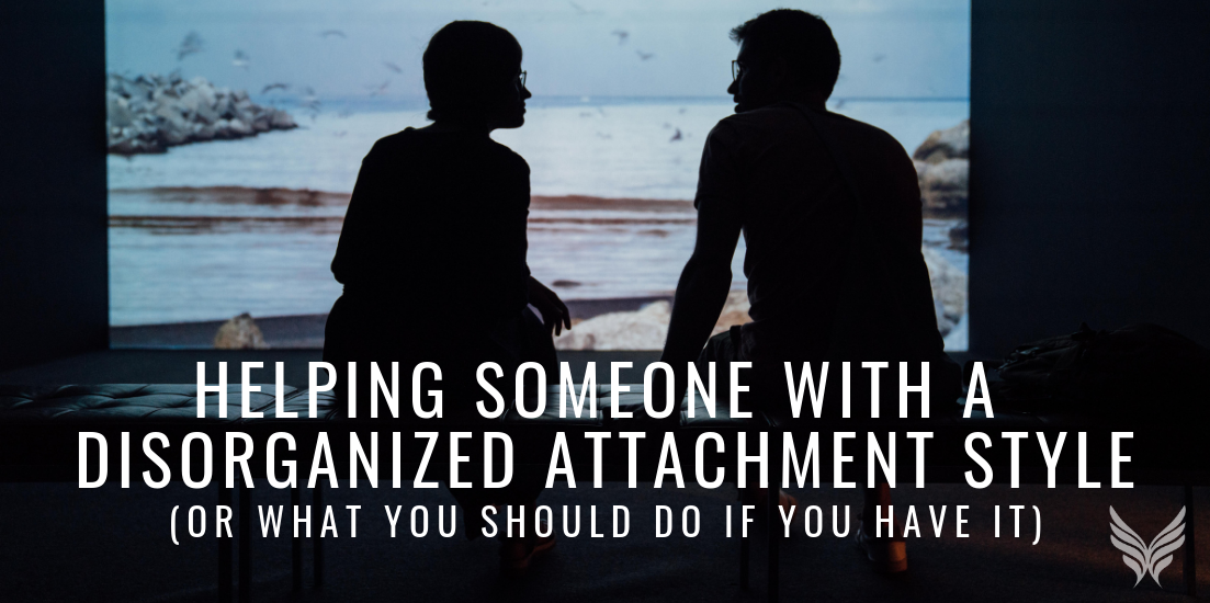Helping Someone with a Disorganized Attachment Style Header Image