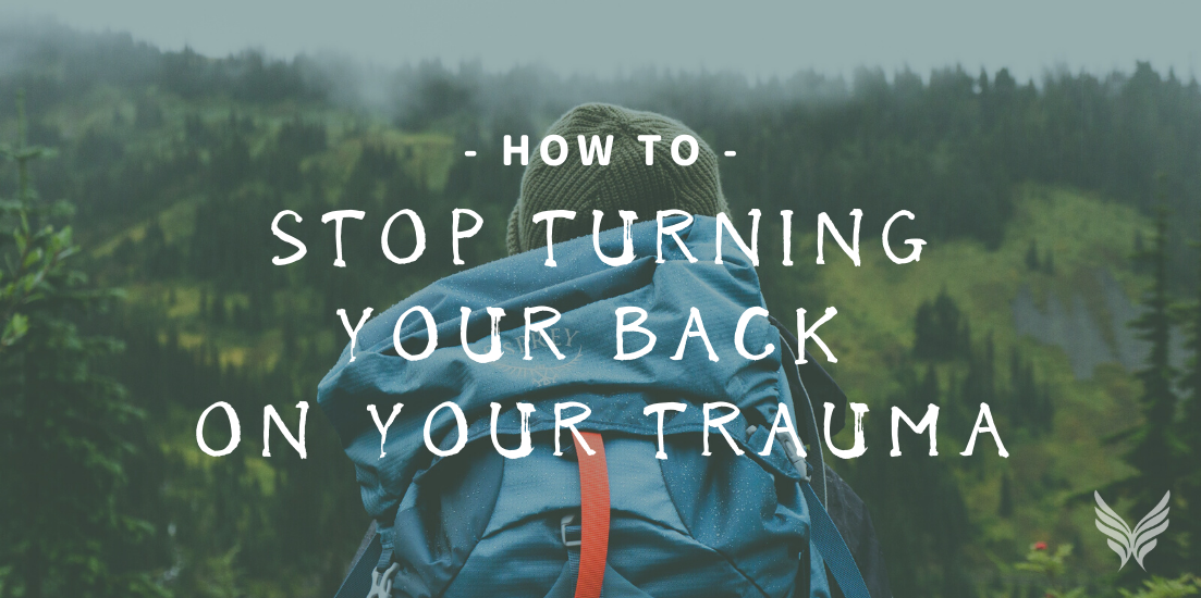 trauma, don't hide your trauma, embrace your trauma, how to heal from your trauma