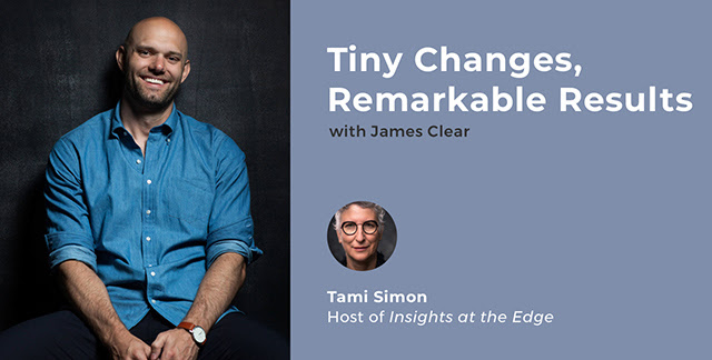 tiny changes remarkable results james clear tami simon sounds true